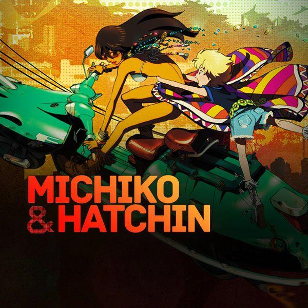 Michiko & Hatchin Anime với cốt truyện tổng thể hay nhất