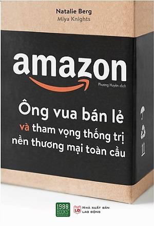 AMAZON - Ông Vua Bán Lẻ Và Tham Vọng Thống Trị Nền Thương Mại Toàn Cầu sách kinh doanh bán hàng hay nhất