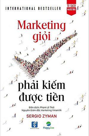 Marketing giỏi phải kiếm được tiền sách marketing hay nhất mọi thời đại